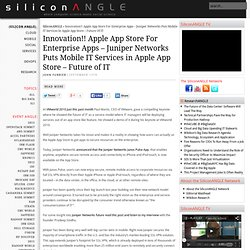 Innovation!! Apple App Store For Enterprise Apps – Juniper Networks Puts Mobile IT Services in Apple App Store – Future of IT