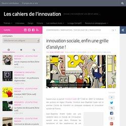 innovation sociale, enfin une grille d'analyse ! - Les cahiers de l'innovation