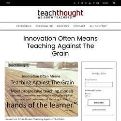 Innovation Often Means Teaching Against The Grain