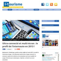 Ultra-connecté et multi-écran : le profil de l'internaute en 2013 !