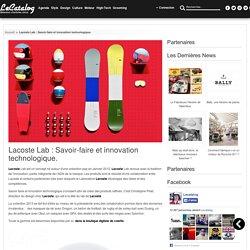 Lacoste Lab : Savoir-faire et innovation technologique. - LeCatalog.com