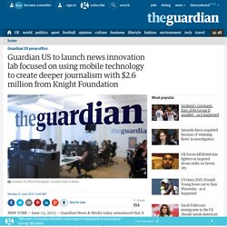 Guardian US to launch news innovation lab focused on using mobile technology to create deeper journalism with $2.6 million from Knight Foundation