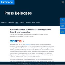 Kaminario Raises $75 Million in Funding to Fuel Growth and Innovation The all-flash storage company continues to power digital transformation and cloud adoption - Kaminario