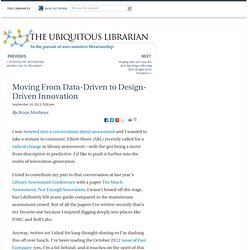 Moving From Data-Driven to Design-Driven Innovation - The Ubiquitous Librarian
