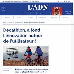 Decathlon, à fond l'innovation autour de l'utilisateur !