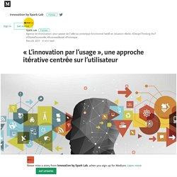 « L'innovation par l'usage », une approche itérative centrée sur l'utilisateur