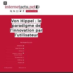 Von Hippel : le paradigme de l'innovation par l'utilisateur