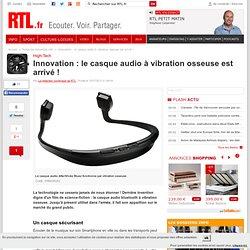 Innovation : le casque audio à vibration osseuse est arrivé !