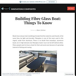 Building Fibre Glass Boat: Things To Know – INNOVATION3 COMPOSITES