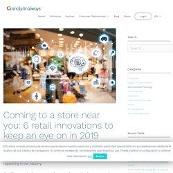 Bientôt dans un magasin près de chez vous : 6 innovations à surveiller dans le secteur de la vente au détail - Analyticalways
