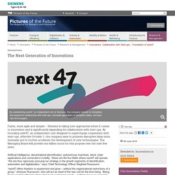 Innovations: Collaboration with Start-ups – Foundation of next47 - Research & Management - Pictures of the Future - Innovation - Home - Siemens Global Website