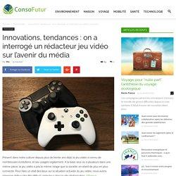 Innovations, tendances : on a interrogé un rédacteur jeu vidéo sur l'avenir du média - Consofutur