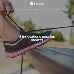 5 innovations pour les sportifs - Blog Noova - Le meilleur de l'innovation & du crowdfunding