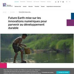 Future Earth mise sur les innovations numériques pour parvenir au développement durable