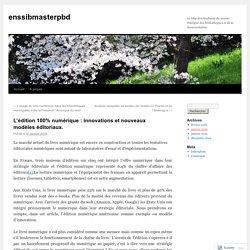 L'édition 100% numérique : innovations et nouveaux modèles éditoriaux.