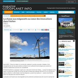 La chasse aux mégawatts au coeur des innovations dans l'éolien - Magazine GoodPlanet Info