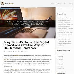 Sony Jacob Explains How Digital Innovations Pave the Way for On-Demand Healthcare - Sony Jacob