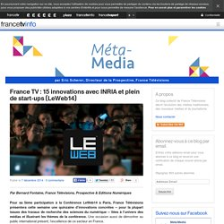 France TV : 15 innovations avec INRIA et plein de start-ups (LeWeb14)