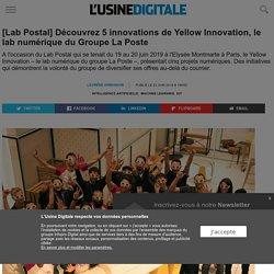 [Lab Postal] Découvrez 5 innovations de Yellow Innovation, le lab numérique du Groupe La Poste