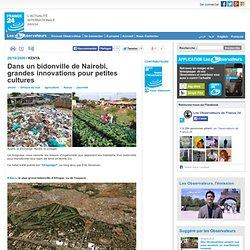 Dans un bidonville de Nairobi, grandes innovations pour petites cultures