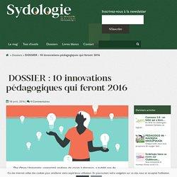DOSSIER: 10 innovations pédagogiques qui feront 2016 - Sydologie