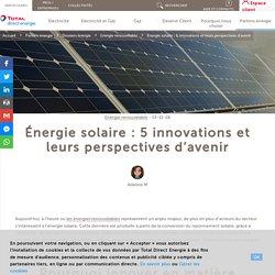 Énergie solaire : 5 innovations et leurs perspectives d'avenir - Total Direct Energie