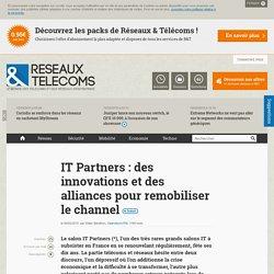 IT Partners : des innovations et des alliances pour remobiliser le channel - Actualités RT Opérateurs/FAI