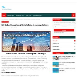 Get the Best Innovations Website Solution to complex challenge