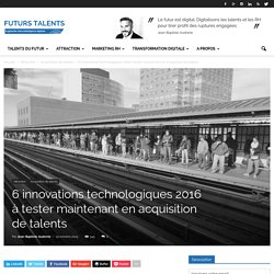 6 innovations technologiques RH 2016 à tester en acquisition de talents