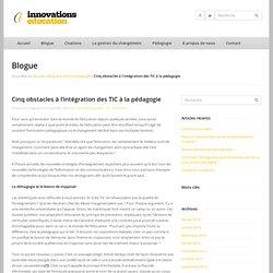 Cinq obstacles à l'intégration des TIC à la pédagogie