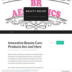 Innovative Beauty Care Products Are Just Here