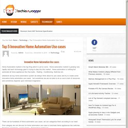 Top 5 Innovative Home Automation Use cases - Technology BlogTechnology Blog