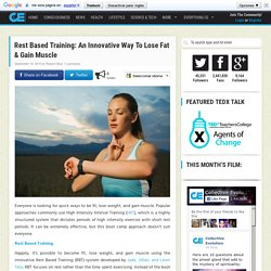Rest Based Training: An Innovative Way To Lose Fat & Gain Muscle