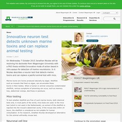 WAGENINGEN UNIVERSITY 07/10/15 Innovative neuron test detects unknown marine toxins and can replace animal testing