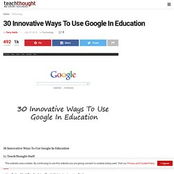 30 Innovative Ways To Use Google In Education