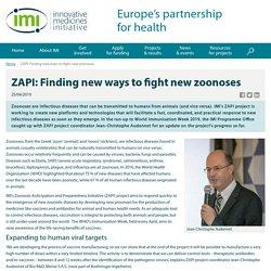 imi_europa_eu 25/04/19 ZAPI: Finding new ways to fight new zoonoses