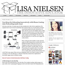 Ten Ideas for Educating Innovatively with Phone Casting (aka Podcasting made easy)