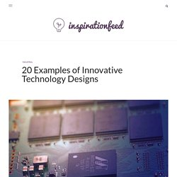 20 Examples of Innovative Technology Designs