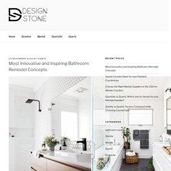 Most Innovative and Inspiring Bathroom Remodel Concepts - Design Stone USA Blog