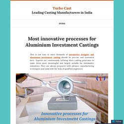 Most innovative processes for Aluminium Investment Castings