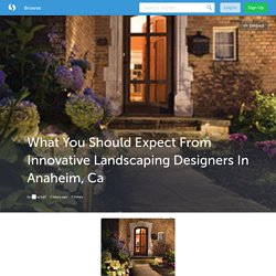 What You Should Expect From Innovative Landscaping Designers In Anaheim, Ca