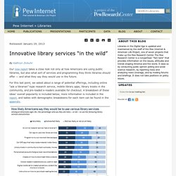 """Innovative library services """"in the wild"""" - Zickuhr"""