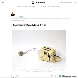 How Innovative Ideas Arise – The Mission – Medium