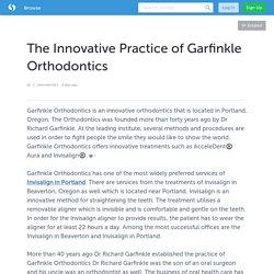 The Innovative Practice of Garfinkle Orthodontics