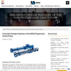 Innovative Design Features of the MXQ Progressive Cavity Pump - MXQ.