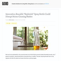 "Innovative, Reusable ""Replenish"" Spray Bottle Could Disrupt Home... - StumbleUpon"