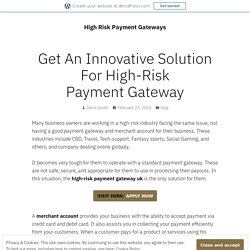 Get An Innovative Solution For High-Risk Payment Gateway