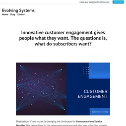 Innovative customer engagement gives people what they want. The questions is, what do subscribers want? – Evolving Systems