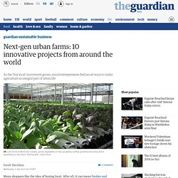 Next-gen urban farms: 10 innovative projects from around the world