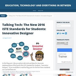 Talking Tech: The New 2016 ISTE Standards for Students: Innovative Designer – Education, technology and everything in between